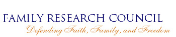 Family Research Council: Defending Family, Faith and Freedom