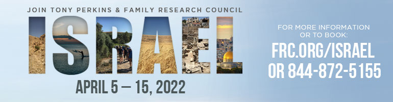 Join Tony Perkins and FRC in Israel April 5-15, 2022. Click here for more information or to book
